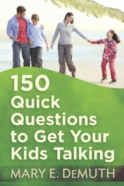 150 Quick Questions to Get Your Kids Talking ebook by Mary E. DeMuth