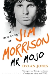 Mr Mojo - A Biography of Jim Morrison ebook by Dylan Jones