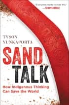 Sand Talk - How Indigenous Thinking Can Save the World ebook by Tyson Yunkaporta