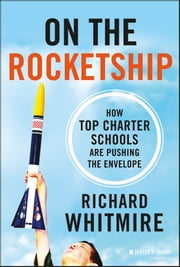 On the Rocketship - How Top Charter Schools Are Pushing the Envelope ebook by Richard Whitmire