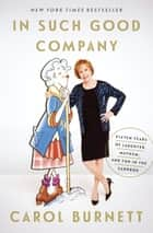 In Such Good Company - Eleven Years of Laughter, Mayhem, and Fun in the Sandbox ekitaplar by Carol Burnett