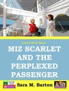 Miz Scarlet and the Perplexed Passenger ebook by Sara Barton