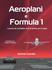 Aeroplani e Formula 1 ebook by Antonio Granato