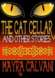 The Cat Cellar and Other Stories ebook by Mayra Calvani