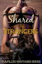 Shared By Strangers ebook by Nicky Sasso