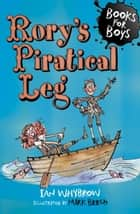 Books For Boys: 16: Rory's Piratical Leg ebook by Ian Whybrow,Mark Beech