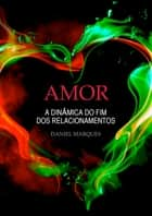 Amor - A Dinâmica do Fim dos Relacionamentos ebook by Daniel Marques