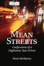 Mean Streets - Confessions of a Nighttime Taxi Driver ebook by Peter McSherry