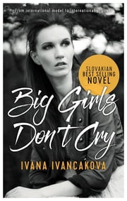 Big Girls Don't Cry - A true story, from catwalk to prison ebook by Ivana Ivancakova