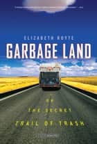 Garbage Land ebook by Elizabeth Royte