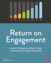 Return on Engagement - Content Strategy and Web Design Techniques for Digital Marketing ebook by Tim Frick,Kate Eyler-Werve