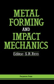 Metal Forming and Impact Mechanics: William Johnson Commemorative Volume ebook by Reid, S. R.