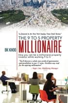 The 9 to 5 Property Millionaire ebook by BK Khoo