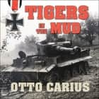 Tigers in the Mud - The Combat Career of German Panzer Commander Otto Carius audiobook by Otto Carius, Paul Woodson