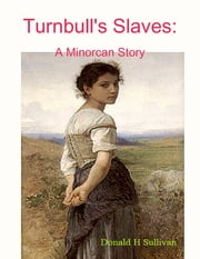 Turnbull's Slaves: A Minorcan Story ebook by Donald H Sullivan