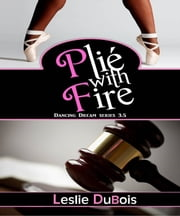 Plié with Fire (Dancing Dream #3.5) ebook by Leslie DuBois