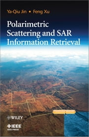 Polarimetric Scattering and SAR Information Retrieval ebook by Ya-Qiu Jin,Feng Xu