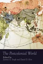 The Postcolonial World ebook by Jyotsna G. Singh, David D. Kim