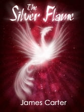 The Silver Flame ebook by James Carter