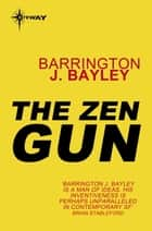 The Zen Gun ebook by Barrington J. Bayley