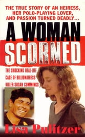 A Woman Scorned - The Shocking Real-Life Case of Billionairess Killer Susan Cummings ebook by Lisa Pulitzer