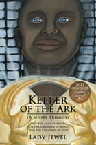 "Keeper of the Ark (A Moses Trilogy) - ""For the Love of Moses"", ""For the Children of Moses"", ""For the Children of God"" ebook by Lady Jewel"