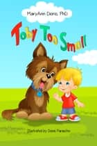Toby Too Small ebook by MaryAnn Diorio