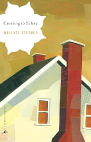 Crossing to Safety ebook by Wallace Stegner,Terry Tempest Williams,T.H. Watkins