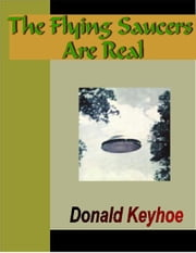 The Flying Saucers Are Real ebook by Keyhoe, Donald
