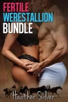 Fertile Werestallion Bundle ebook by Heather Silver