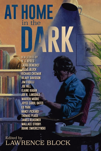 At Home in the Dark ebook by Joe Hill,Nancy Pickard,Duane Swierczynski,Hilary Davidson,James Reasoner,Thomas Pluck,Wallace Stroby,Jill D. Block,Richard Chizmar,Elaine Kagan,Jim Fusilli,Warren Moore,Laura Benedict,N. J. Ayres,Joyce Carol Oates,Joe R. Lansdale,Ed Park