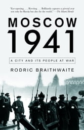 Moscow 1941 - A City and Its People at War ebook by Rodric Braithwaite