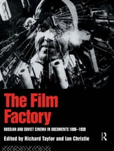 The Film Factory - Russian and Soviet Cinema in Documents 1896-1939 ebook by Ian Christie,Professor Richard Taylor,Richard Taylor