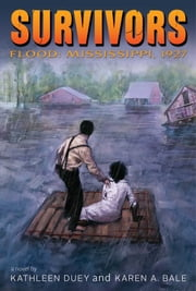 Flood - Mississippi, 1927 ebook by Kathleen Duey,Karen A. Bale
