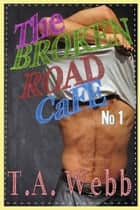 The Broken Road Cafe (Broken Road Cafe #1) ebook by