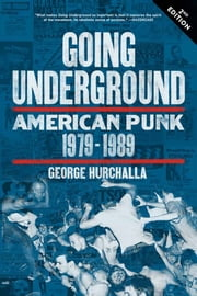 Going Underground - American Punk 1979-1989 ebook by George Hurchalla
