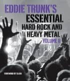 Eddie Trunk's Essential Hard Rock and Heavy Metal Volume II ebook by Eddie Trunk, Slash