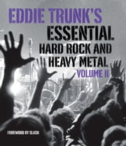 Eddie Trunk's Essential Hard Rock and Heavy Metal Volume II ebook by Eddie Trunk,Slash