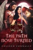 The Path Now Turned - The Three Realms ebook by Colleen Connally