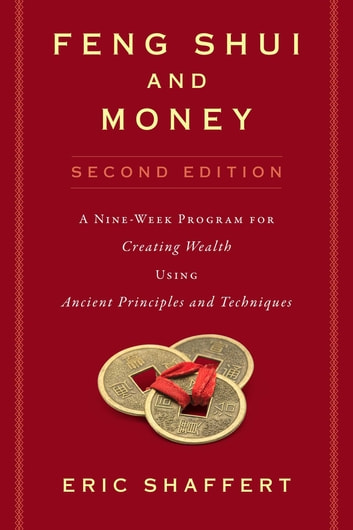 Feng Shui and Money - A Nine-Week Program for Creating Wealth Using Ancient Principles and Techniques (Second Edition) eBook by Eric Shaffert