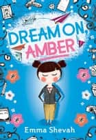 Dream on, Amber ebook by Emma Shevah, Helen Crawford-White