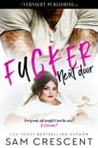 Fucker Next Door ebook by Sam Crescent