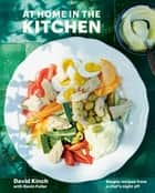 At Home in the Kitchen - Simple Recipes from a Chef's Night Off [A Cookbook] ebook by David Kinch, Devin Fuller
