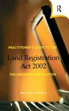 Practitioner's Guide to the Land Registration Act 2002 ebook by Malcolm Dowden