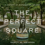 The Perfect Square: A History of Rittenhouse Square ebook by Heinzen, Nancy