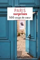 Paris surprises - 500 coups de cœur ebook by Marie Farman