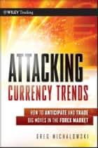 Attacking Currency Trends ebook by Greg Michalowski