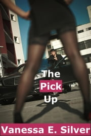 The Pick Up ebook by Vanessa E Silver