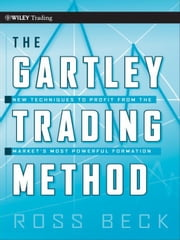 The Gartley Trading Method - New Techniques To Profit from the Market's Most Powerful Formation ebook by Ross Beck,Larry Pesavento