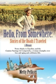HELLO, FROM SOMEWHERE: Stories of the Roads I Traveled (A Memoir) ebook by Metty Pellicer